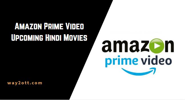 Amazon Prime Upcoming Hindi Movies