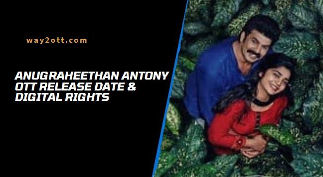 Anugraheethan Antony OTT Release Date