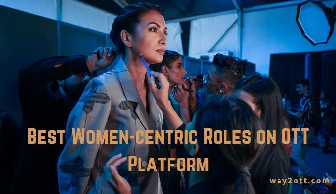 Best Women-centric Roles on OTT Platform