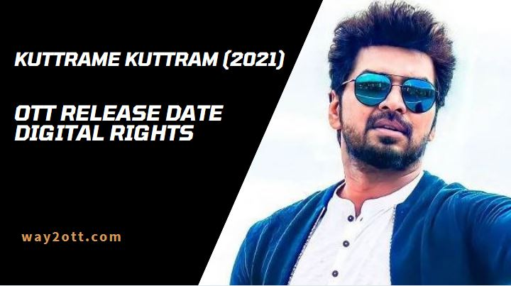 Kuttrame Kuttram OTT Release Date