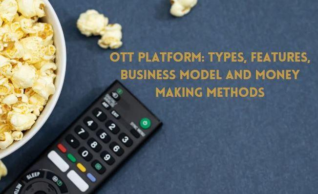 OTT Platform Types, Features, Business Model and Money Making Methods