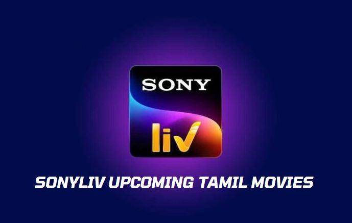 sonyliv upcoming tamil movies 2021