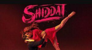Shiddat Movie OTT Release Date